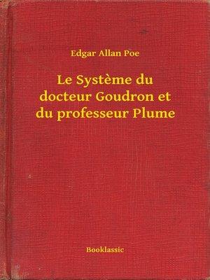 cover image of Le Systeme du docteur Goudron et du professeur Plume