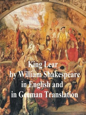 cover image of King Lear/ Das Leben und der Tod des Konigs Lear, Bilingual Edition (English with line numbers and German translation)