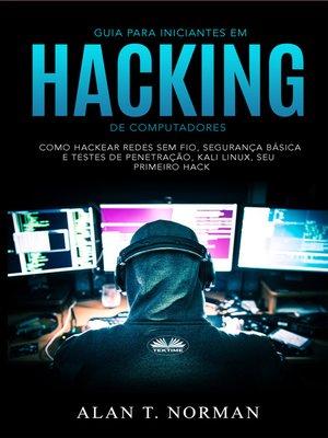 cover image of Guia Para Iniciantes Em Hacking De Computadores