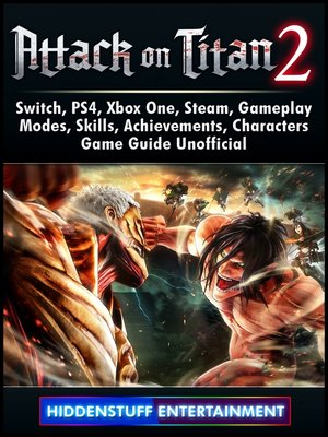cover image of Attack on Titan 2, Switch, PS4, Xbox One, Steam, Gameplay, Modes, Skills, Achievements, Characters, Game Guide Unofficial