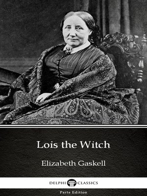 cover image of Lois the Witch by Elizabeth Gaskell--Delphi Classics (Illustrated)