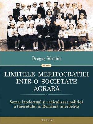 cover image of Limitele meritocrației într-o societate agrară. Șomaj intelectual și radicalizare politică a tineretului în România interbelică