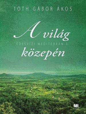 cover image of A világ közepén