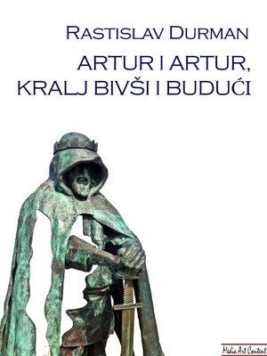 cover image of ARTUR I ARTUR, KRALJ BIVSI I BUDUCI