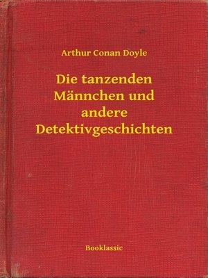 cover image of Die tanzenden Männchen und andere Detektivgeschichten
