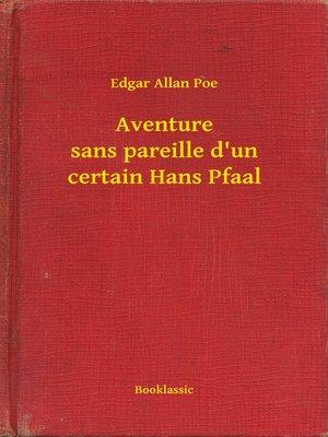 cover image of Aventure sans pareille d'un certain Hans Pfaal