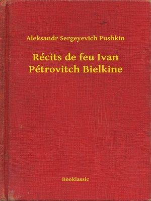 cover image of Récits de feu Ivan Pétrovitch Bielkine