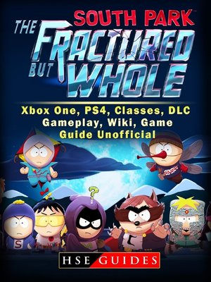 cover image of South Park The Fractured But Whole Xbox One, PS4, Classes, DLC, Gameplay, Wiki, Game Guide Unofficial
