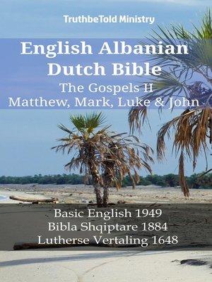 cover image of English Albanian Dutch Bible--The Gospels II--Matthew, Mark, Luke & John