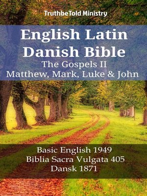 cover image of English Latin Danish Bible--The Gospels II--Matthew, Mark, Luke & John