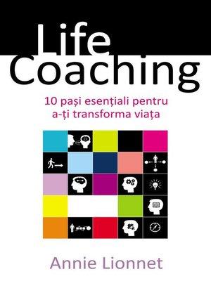 cover image of Life Coaching. 10 pași esențiali pentru a-ți transforma viața