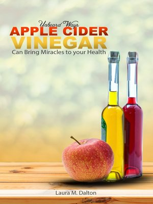 cover image of Unheard Ways Apple Cider Vinegar Can Bring Miracles To Your Health