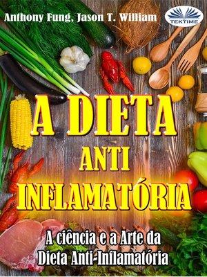 cover image of A Dieta Anti-Inflamatória--A Ciência E a Arte Da Dieta Anti-Inflamatória