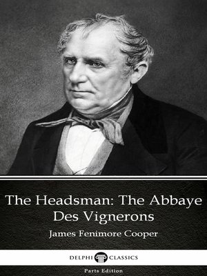 cover image of The Headsman The Abbaye Des Vignerons by James Fenimore Cooper - Delphi Classics