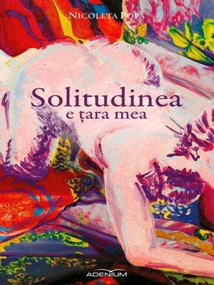 cover image of Solitudinea e țara mea
