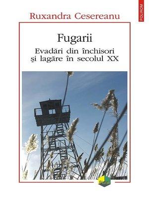 cover image of Fugarii. Evadări din închisori și lagăre în secolul XX