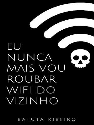 cover image of Eu nunca mais vou roubar wifi do vizinho