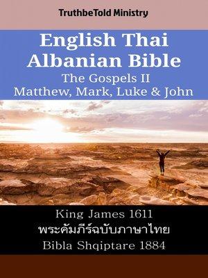 cover image of English Thai Albanian Bible--The Gospels II--Matthew, Mark, Luke & John