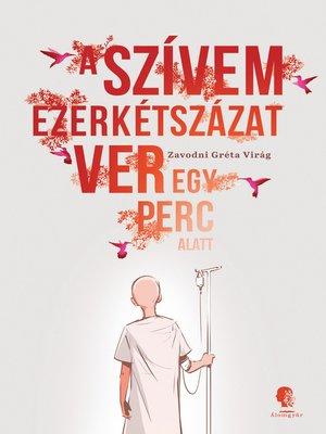 cover image of A szívem ezerkétszázat ver egy perc alatt