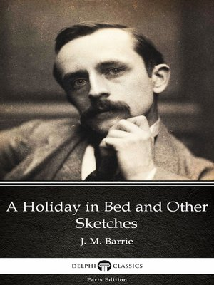 cover image of A Holiday in Bed and Other Sketches by J. M. Barrie