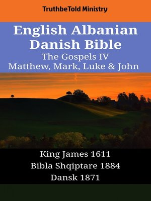 cover image of English Albanian Danish Bible - The Gospels IV - Matthew, Mark, Luke & John