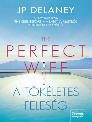 cover image of The Perfect Wife – a tökéletes feleség