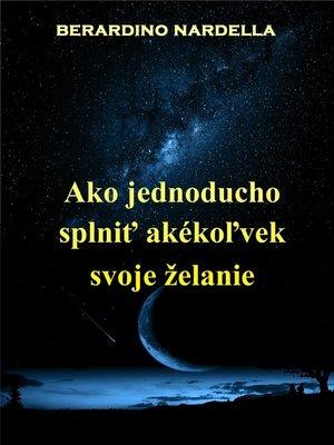cover image of Ako Jednoducho Splniť Akékoľvek Svoje Želanie