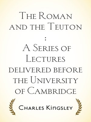cover image of The Roman and the Teuton : A Series of Lectures delivered before the University of Cambridge