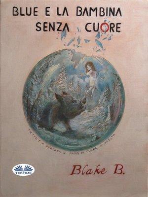 cover image of Blue E La Bambina Senza Cuore