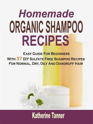 cover image of Homemade Organic Shampoo Recipes