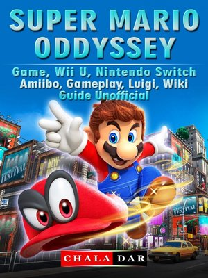 cover image of Super Mario Odyssey Game, Wii U, Nintendo Switch, Amiibo, Gameplay, Luigi, Wiki, Guide Unofficial