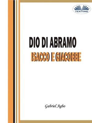 cover image of Dio Di Abramo, Isacco E Giacobbe