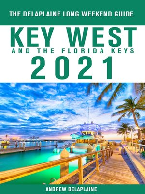 cover image of Key West & the Florida Keys--The Delaplaine 2021 Long Weekend Guide
