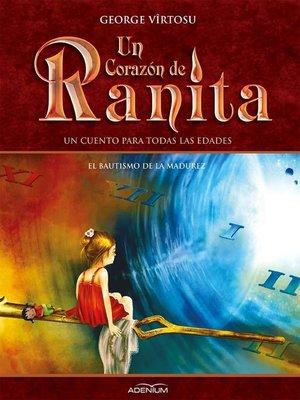 cover image of Un Corazón de Ranita. 4° volumen. El bautismo de la madurez