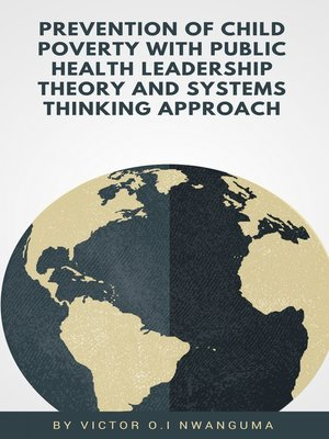 cover image of Prevention of Child Poverty with Public Health Leadership Theory and Systems Thinking Approach