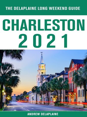 cover image of Charleston-- the Delaplaine 2021 Long Weekend  Guide