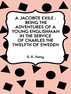 cover image of A Jacobite Exile: Being the Adventures of a Young Englishman in the Service of Charles the Twelfth of Sweden
