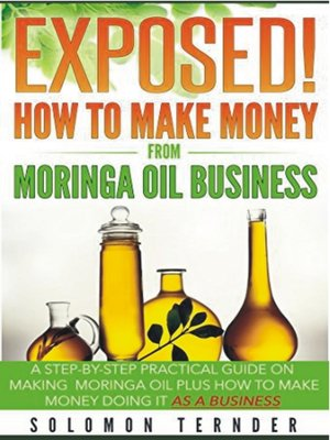 cover image of Exposed! How to Make Money From Moringa Oil Business