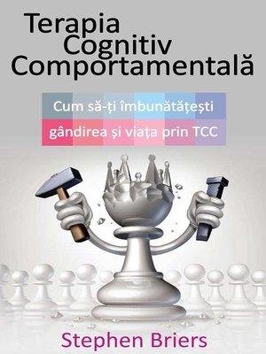 cover image of Terapia Cognitiv Comportamentală. Cum să-ți îmbunătățești viața prin TCC