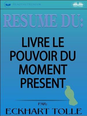 cover image of Résumé Du Livre Le Pouvoir Du Moment Présent Par Eckhart Tolle