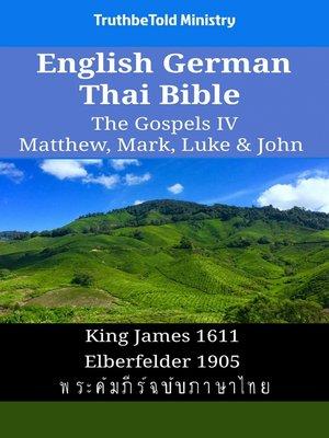 cover image of English German Thai Bible--The Gospels IV--Matthew, Mark, Luke & John