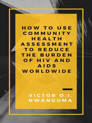 cover image of How to Use Community Health Assessment to Reduce the Burden of HIV and AIDS Worldwide