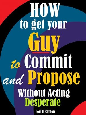 cover image of How to Get Your Guy to Commit and Propose Without Acting Desperate