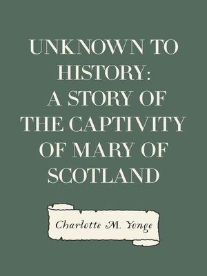 cover image of Unknown to History: A Story of the Captivity of Mary of Scotland
