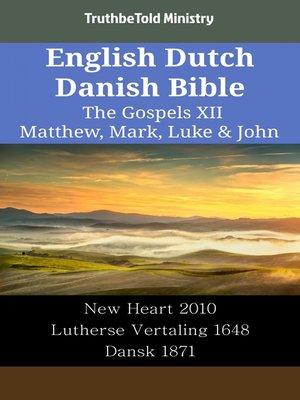 cover image of English Dutch Danish Bible--The Gospels XII--Matthew, Mark, Luke & John