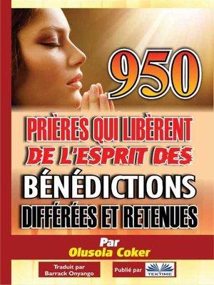 cover image of 950 Prières Qui Libèrent De L'Esprit Des Bénédictions Différées Et Retenues