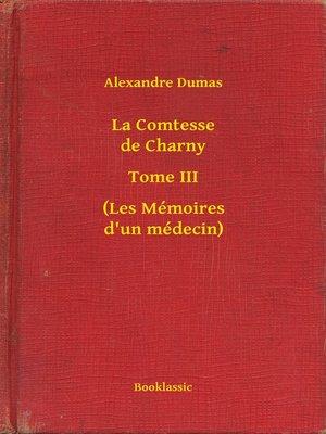 cover image of La Comtesse de Charny--Tome III--(Les Mémoires d'un médecin)