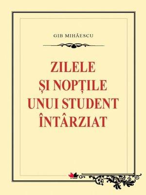 cover image of Zilele și nopțile unui student întârziat