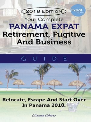 cover image of Your Complete Panama Expat Retirement Fugitive & Business Guide