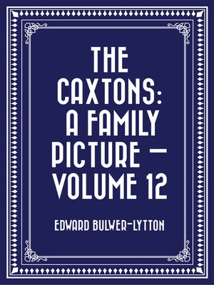 cover image of The Caxtons: A Family Picture — Volume 12